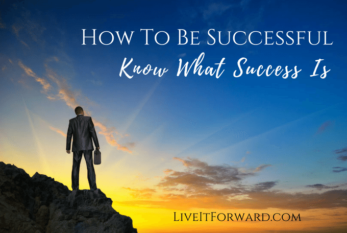 How To Be Successful - Know What Success Is