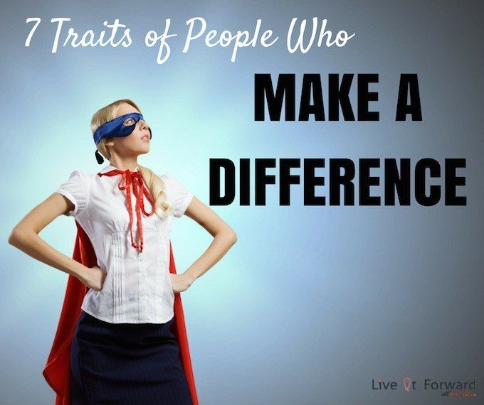 7 Traits of People Who Make a Difference