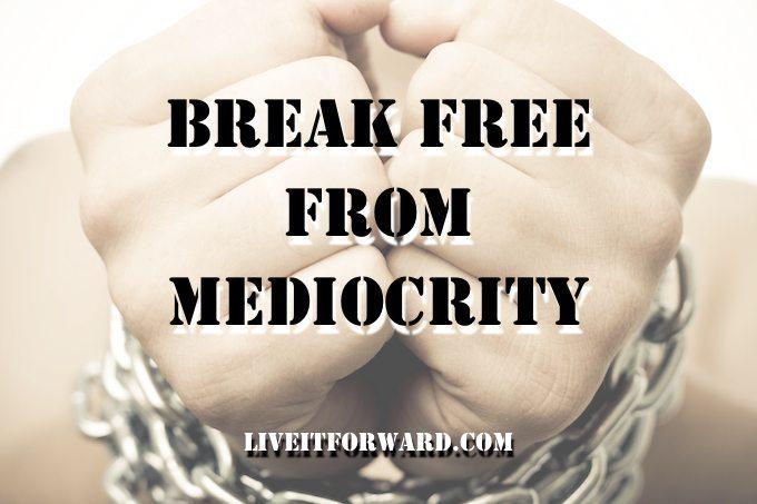 Break Free from Mediocrity