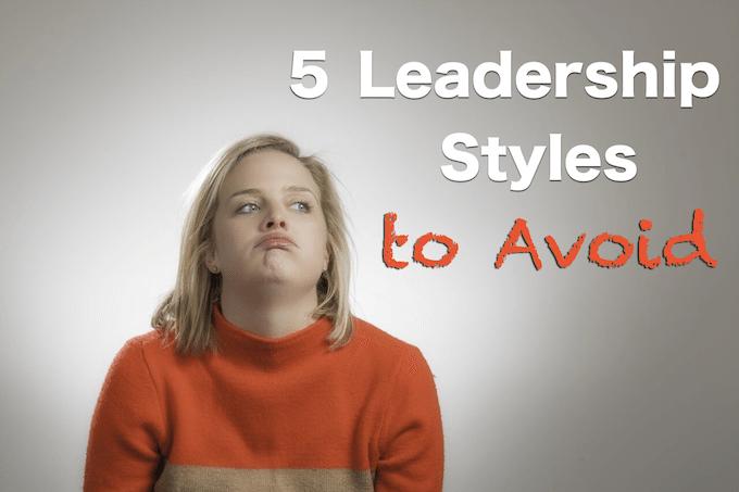 5 Leadership Styles to Avoid