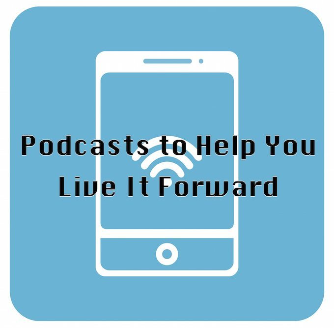 Best Podcasts - Live It Forward