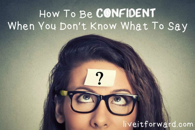 How To Be Confident When You Don't Know What To Say