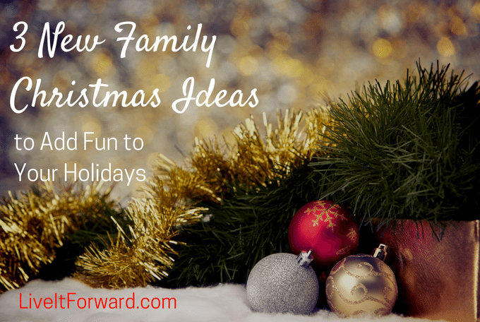 3 New Family Christmas Ideas To Add Fun To Your Holidays