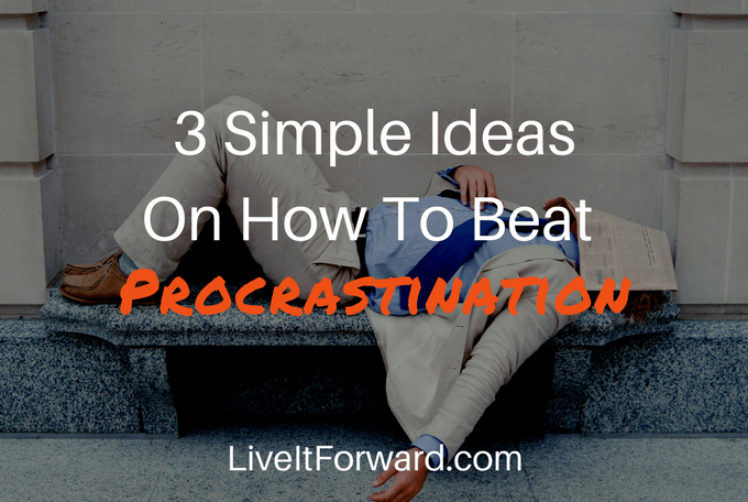 3 Simple Ideas On How To Beat Procrastination
