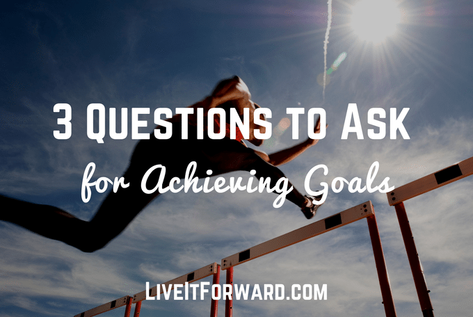 3 Questions to Ask for Achieving Goals