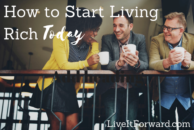How to Start Living Rich Today