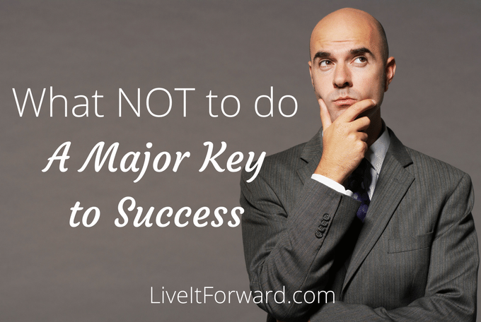 What NOT To Do A Major Key To Success