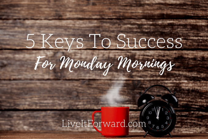 5 keys to success for monday mornings