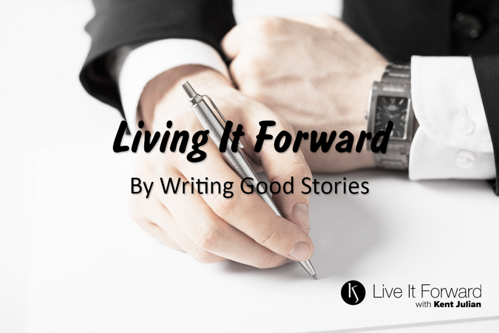 Living It Forward By Writing Good Stories