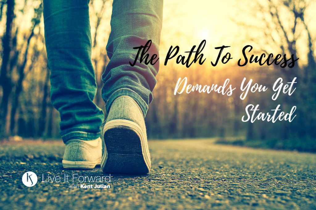 The Path To Success Demands You Get Started