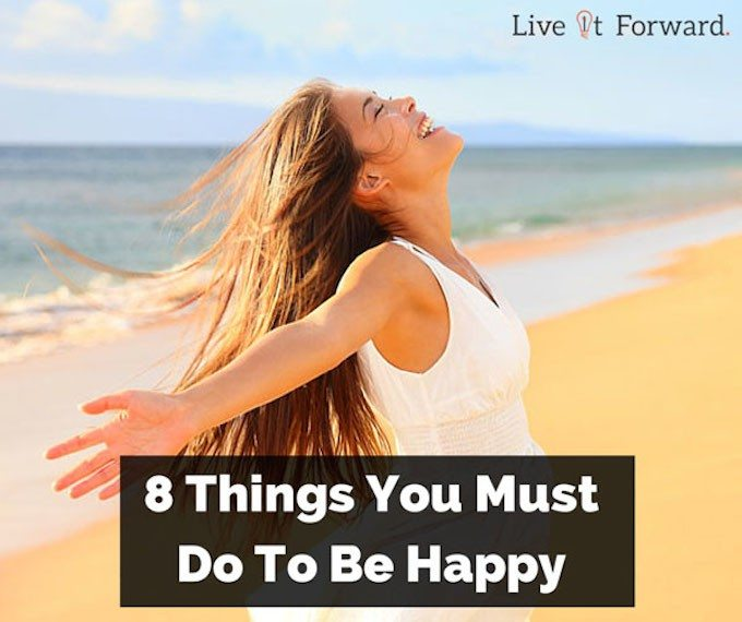 How To Be Happy - 8 Things You Must Do