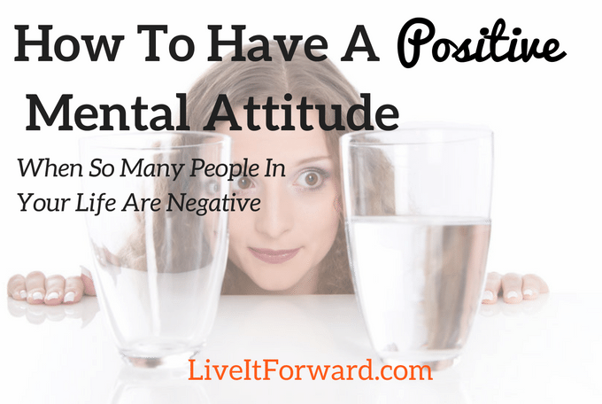 How to have a positive mental attitude when so many people in your life are negative