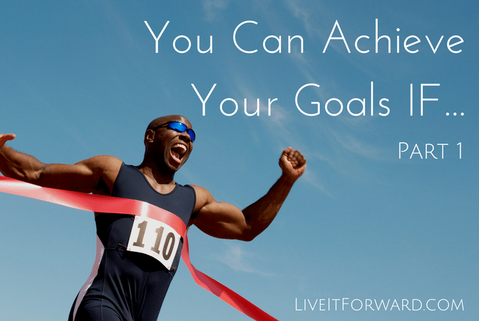 You Can Achieve Your Goals IF...