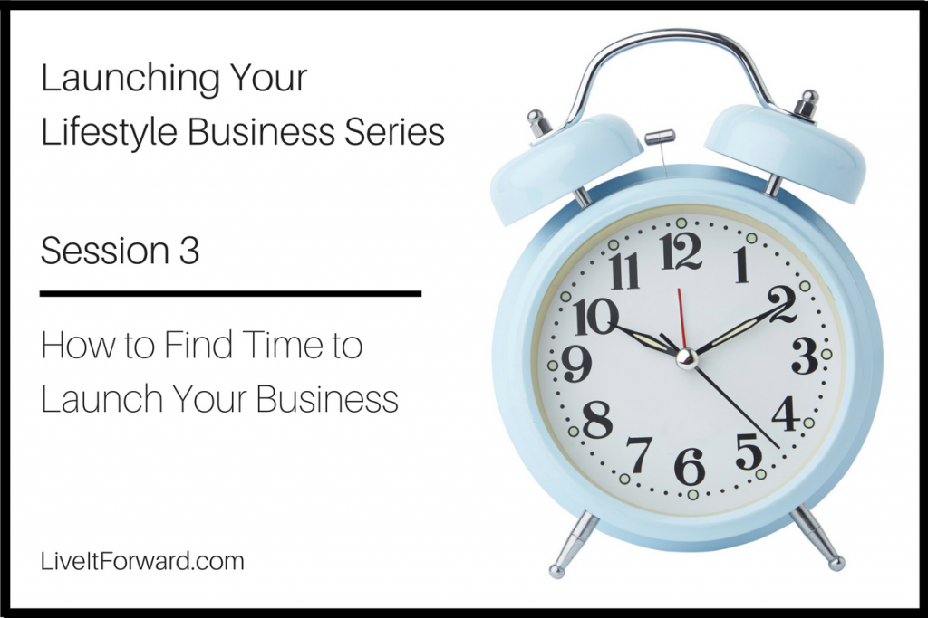 Launching Your Lifestyle Business Series - Session 3: How to Find Time to Launch Your Business