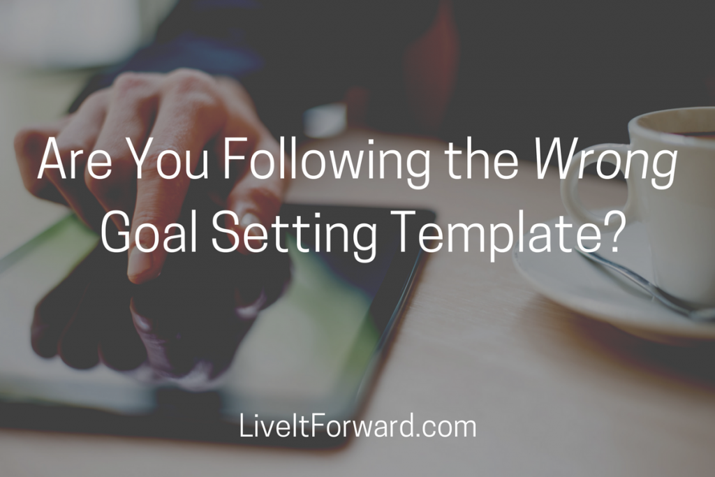 Are You Following The Wromng Goal Setting Template