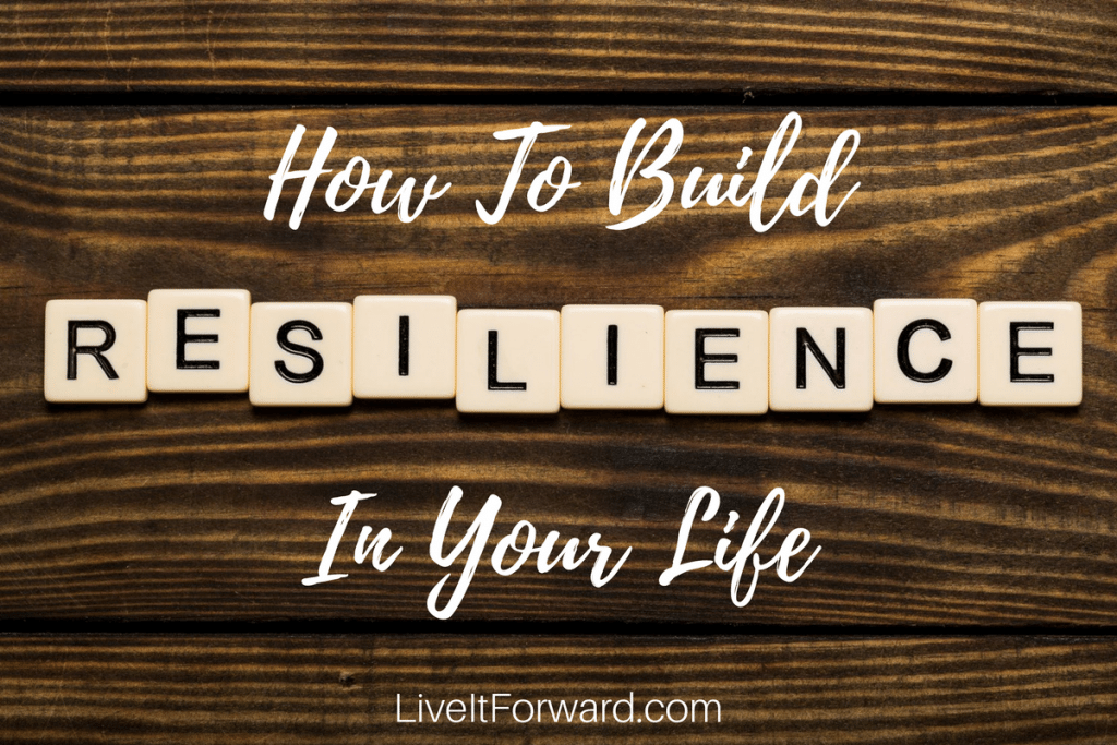 How to Build Resilience In Your Life