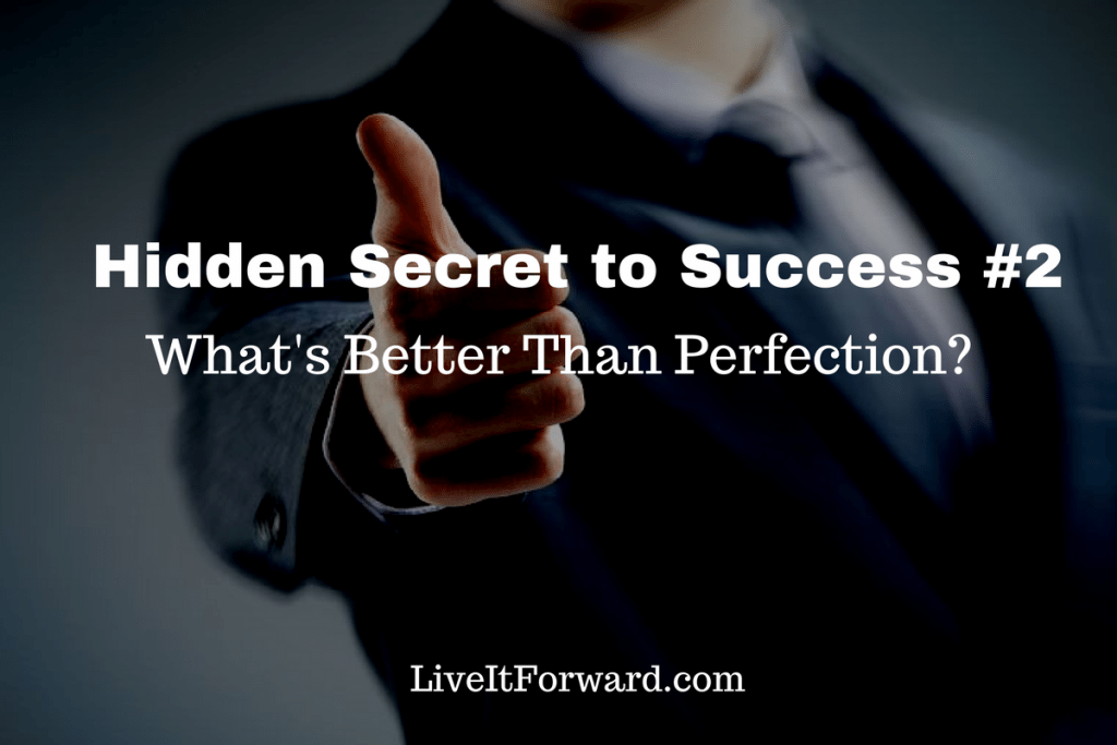 Hidden Secret to Success #2 - What's Better Than Perfection?