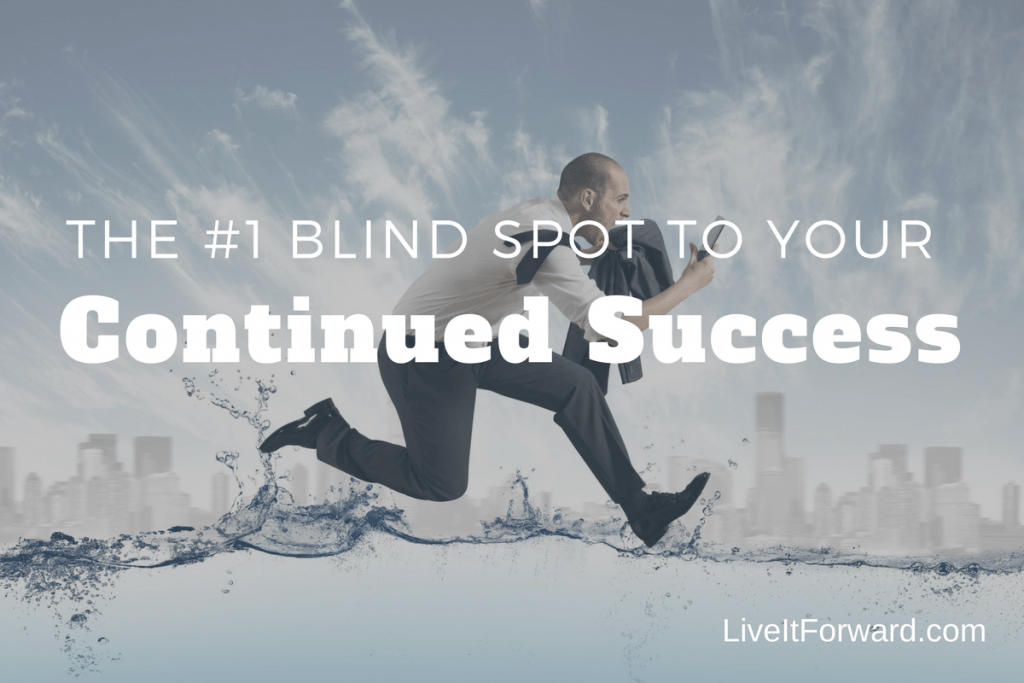 The #1 Blind Spot to Your Continued Success