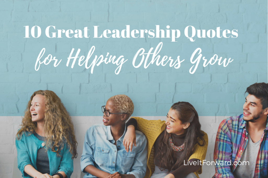 10 Great Leadership Quotes For Helping Others Grow