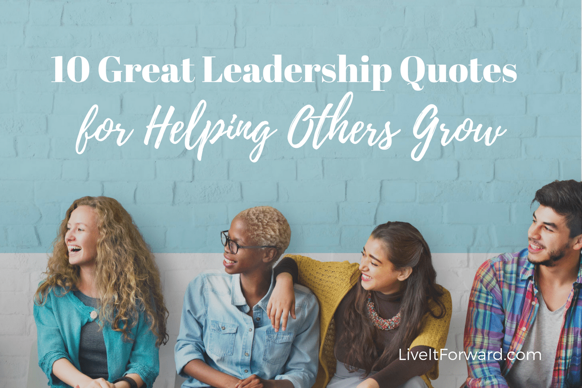 Quotes About Helping 10 Great Leadership Quotes For Helping Others Grow