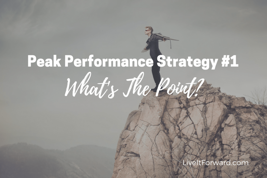 Peak Performance Strategy #1 - What's The Point?