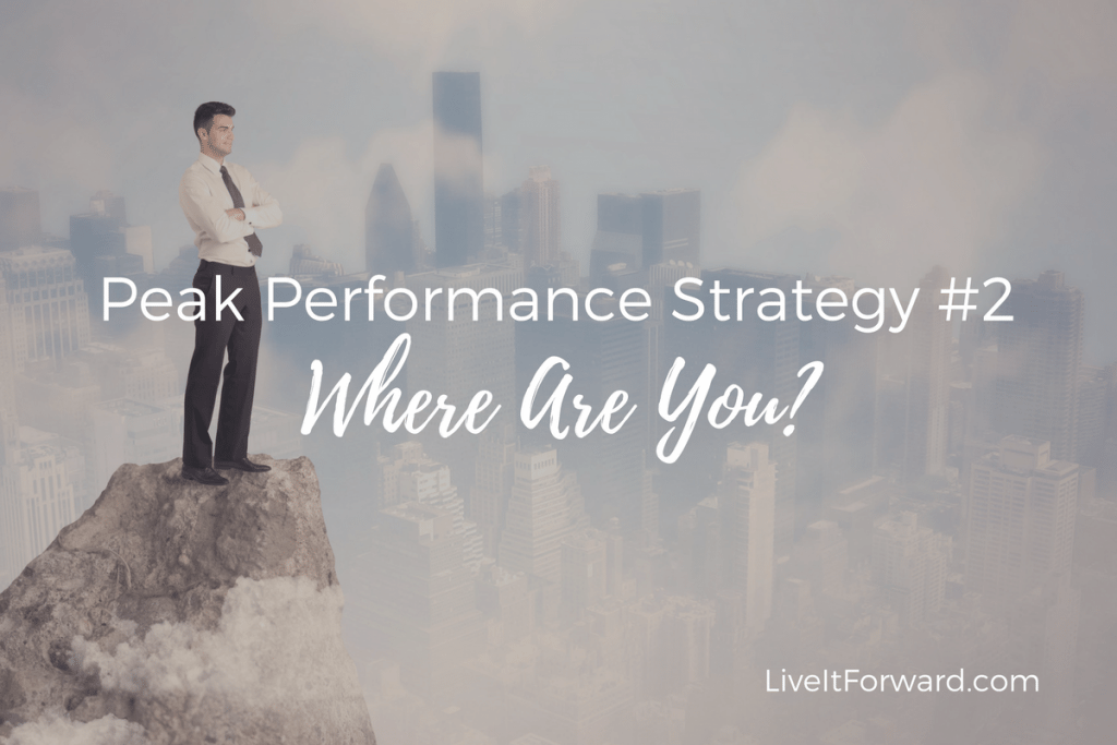 Peak Performance Strategy #2 - Where Are You?