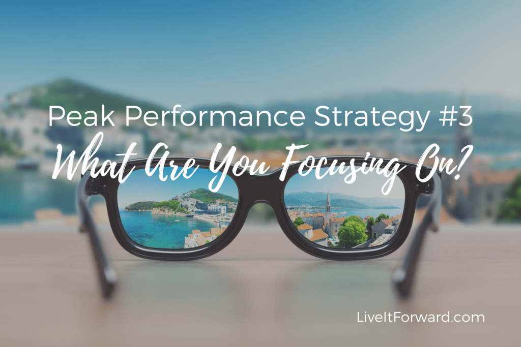 Peak Performance Strategy #3 - What Are You Focusing On?