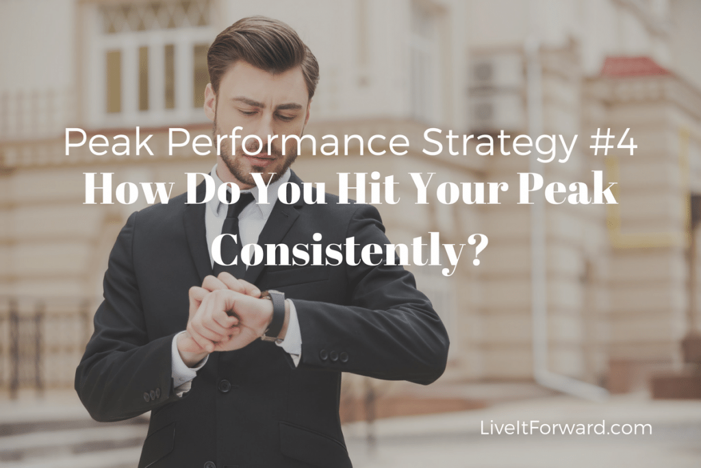 Peak Performance Strategy #4 - How Do You Hit Your Peak Consistently?