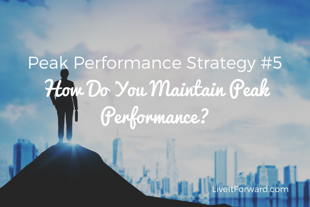 Peak Performance Strategy #5 - How Do You Maintain Peak Performance?