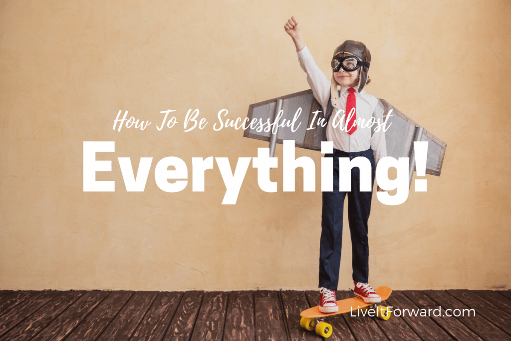 How to Become Successful in Almost Anything