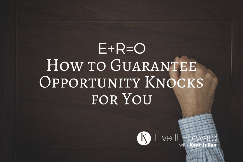 E+R=O - How to Guarantee Opportunity Knocks for You