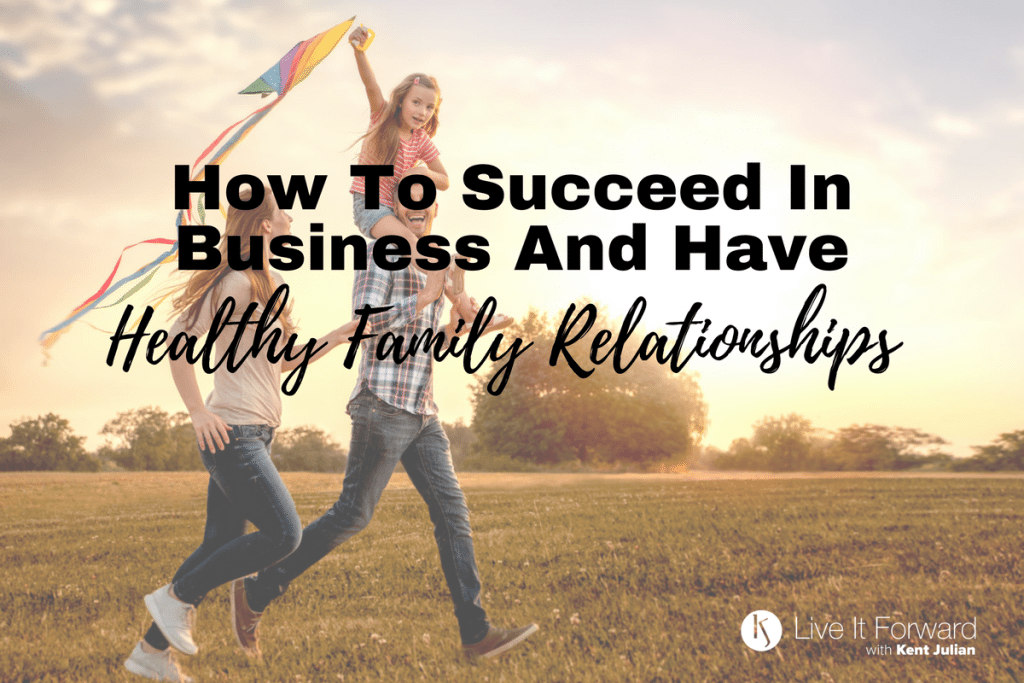 LIF 095 - How to Succeed in Business and Have Healthy Family Relationships