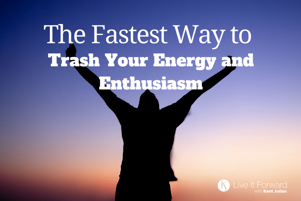 LIF 122 - The Fastest Way to Trash Your Energy and Enthusiasm