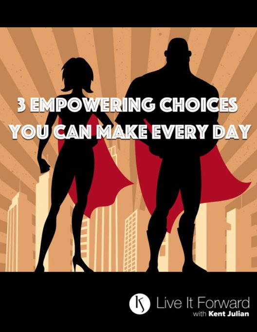 3 Empowering Choices You Can Make Every Day