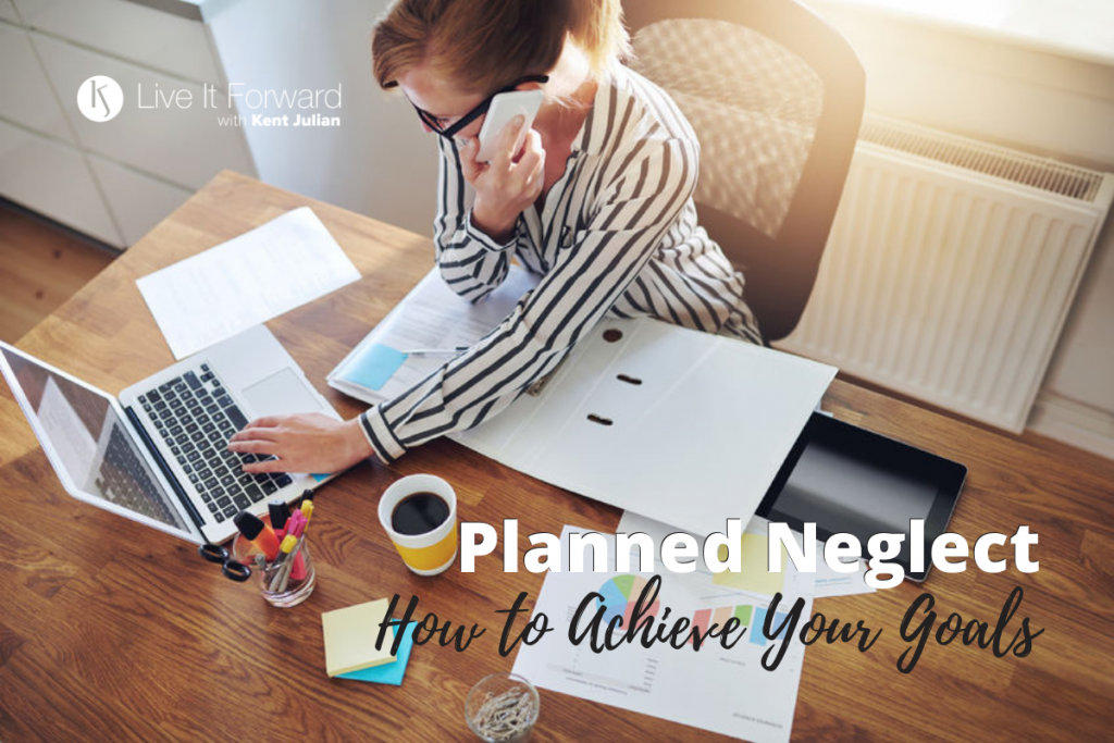 planned neglect - how to achieve your goals