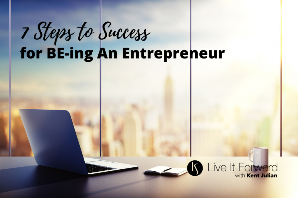 7 Steps to Success for BE-ing an Entrepreneur